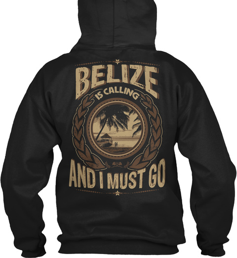 Belize Is Calling And I Must Go Black T-Shirt Back