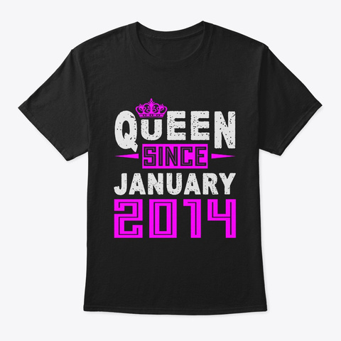 Queen Since January 2014 Birthday Gift Black T-Shirt Front