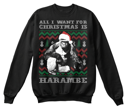 All I Want For Christmas Is Harambe Black Sweatshirt Front
