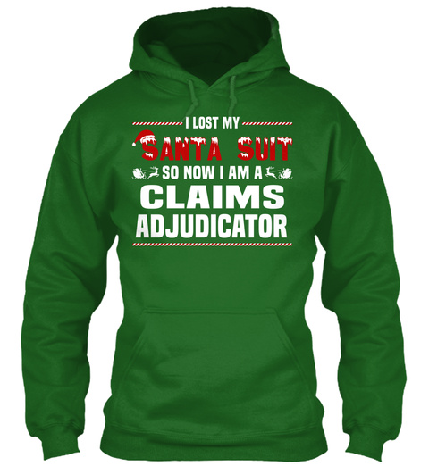 I Lost My Santa Suit So Now I Am A Claims Adjudicator Irish Green T-Shirt Front