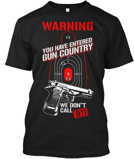 Waring You Have Entered Gun Country We Don't Call 911 Black T-Shirt Front