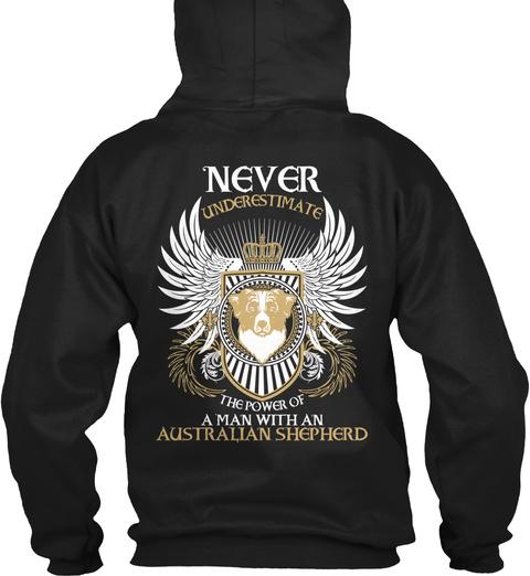 Never Underestimate The Power Of A Man With An Australian Shepherd Black T-Shirt Back