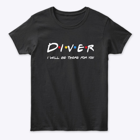 Diver Gifts I'll Be There For You Black T-Shirt Front