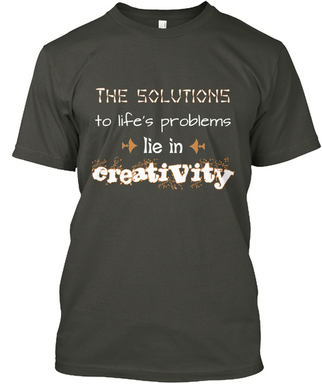 The Solutions To Life's Problems Lie In Creativity Smoke Gray T-Shirt Front