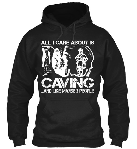 All I Care About Is Caving And Like Maybe 3 People Black Sweatshirt Front