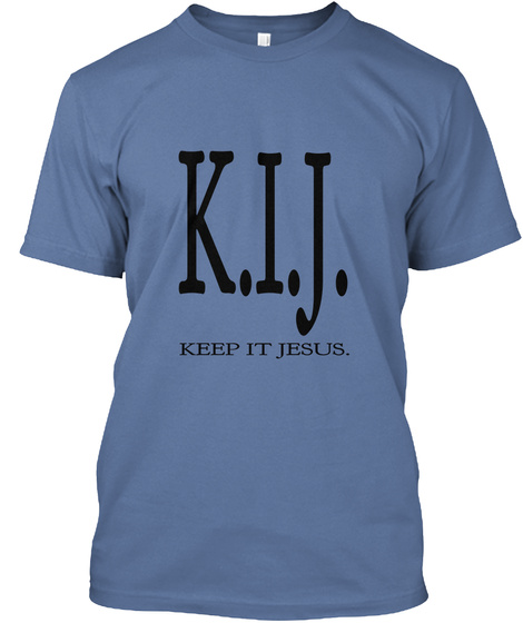 K.I.J. Keep It Jesus. Denim Blue T-Shirt Front