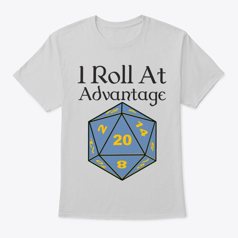 I Roll At Advantage T Shirt Light Steel T-Shirt Front