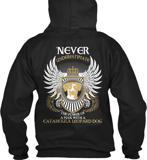 Never Underestimate The Power Of A Man With Catahoula Leopard Dog Black T-Shirt Back