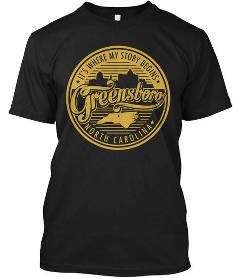 It's Where My Story Begins Greensboro North Carolina  Black T-Shirt Front