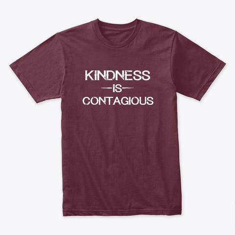 Kindness Is Contagious Maroon T-Shirt Front