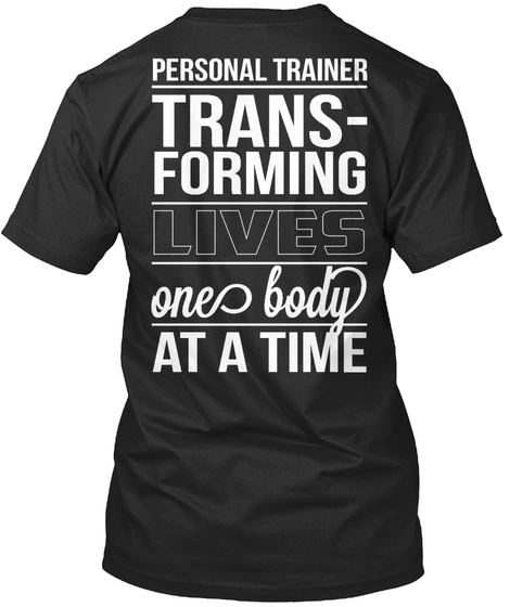 Personal Trainer Trans Forming Lives One Body At A Time Black T-Shirt Back