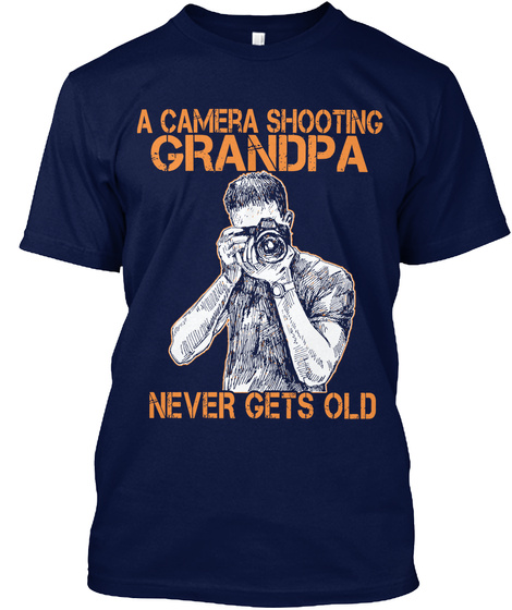 A Camera Shooting Grandpa Never Gets Old Navy T-Shirt Front