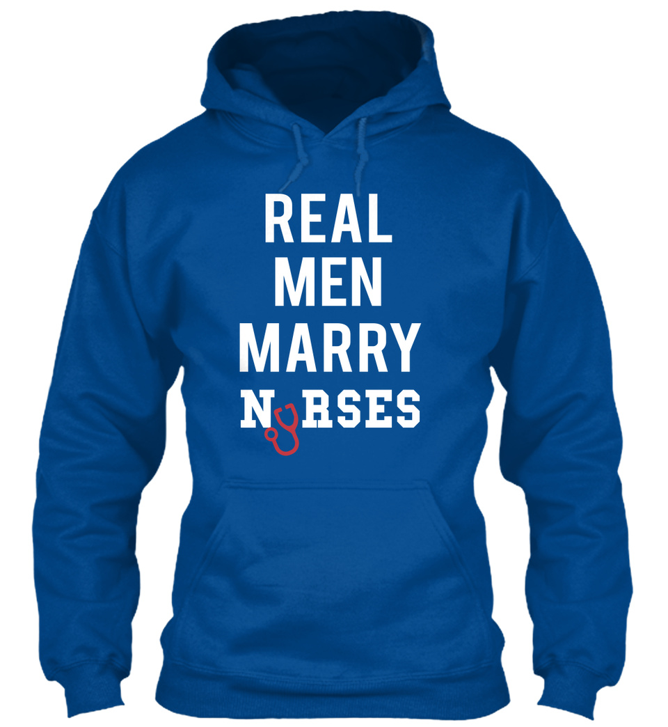 Real Men Marry Nurses Nursing Pride Proud Gift Idea Hoodie Pullover Sweatshirt