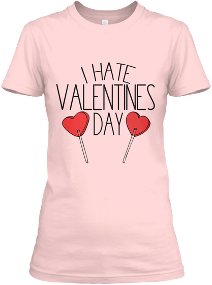 I Hate Valentines Day Light Pink Women's T-Shirt Front