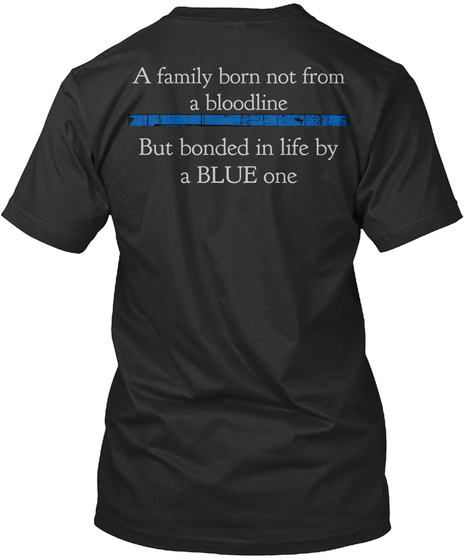 A Family Born Not From A Bloodline But Bonded In Life By A Blue One Black T-Shirt Back
