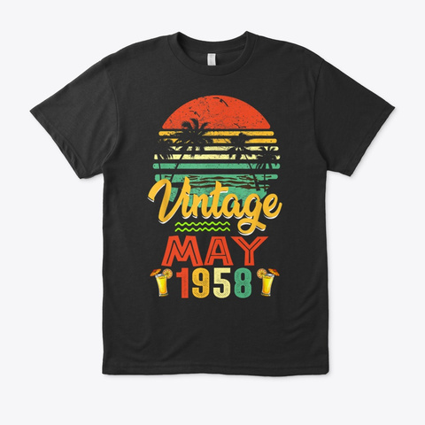 May 1958 Birthday Vintage Shirt Gift Black T-Shirt Front