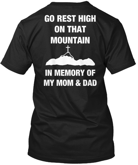 Go Rest On That Mountain In Memory Of My Mom & Dad Black T-Shirt Back