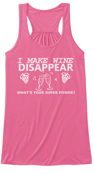 I Make Wine Disappear What's Your Super Power? Neon Pink Maglietta Front