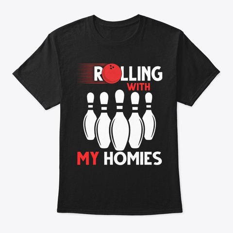 Bowling Rolling With My Homies Funny B Black T-Shirt Front
