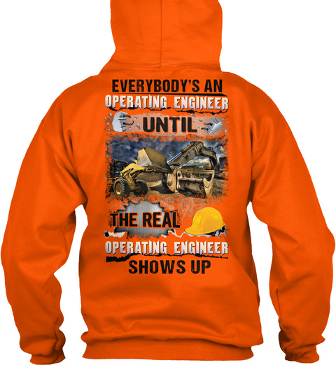 Everybody's An Operating Engineer Until The Real Operating Engineer  Shows Up Safety Orange T-Shirt Back