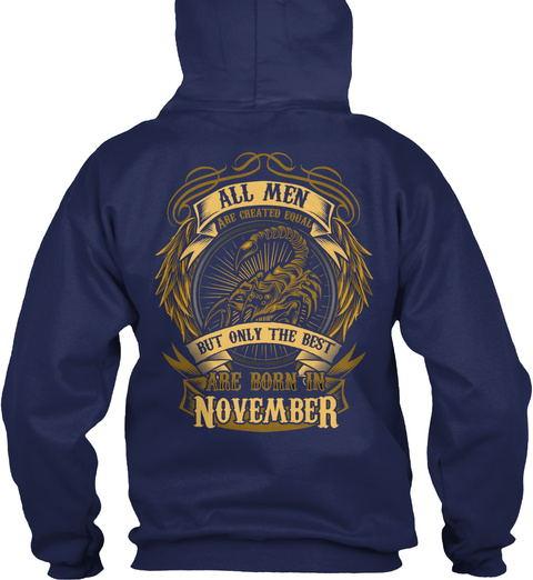 All Men Are Created Equal But Only The Best Are Born In November Navy T-Shirt Back