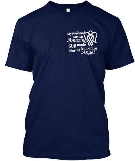 My Husband Was So Amazing God Made Him My Guardian Angel Navy T-Shirt Front