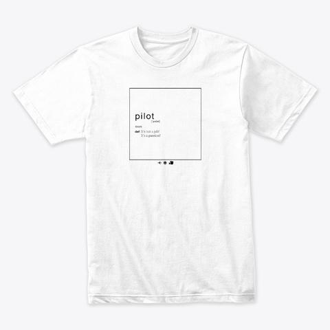 Pilot   It's Not A Job ... White T-Shirt Front