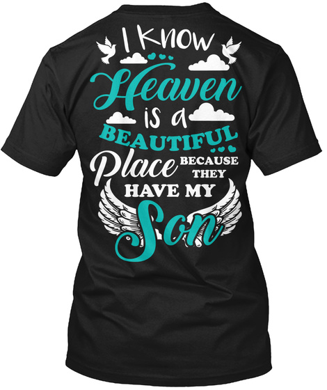 I Know Heaven Is A Beautiful Place Because They Have My Son Black T-Shirt Back