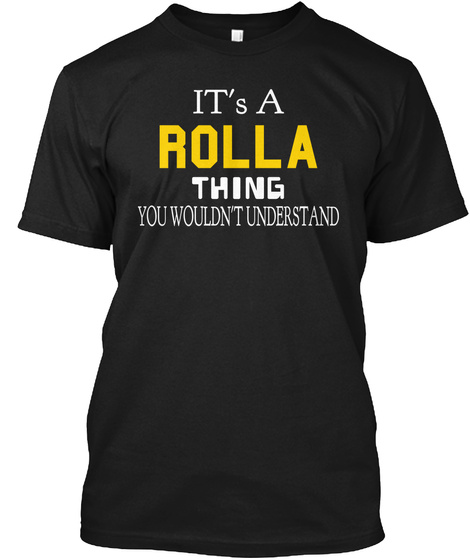 It's A Rolla Thing You Wouldn't Understand Black T-Shirt Front