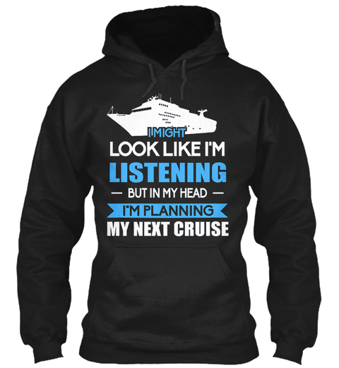 Planning My Next Cruise Hoodie Black T-Shirt Front