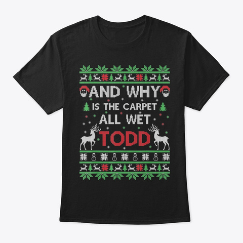 Why Is The Carpet All Wet Todd T Shir Black T-Shirt Front