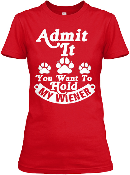Admit It You Want To Hold My Wiener Red T-Shirt Front