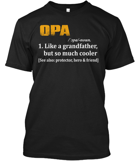 Opa /'spa/ Noun. 1. Like A Grandfather, But So Much Cooler [See Also: Protector, Hero & Freind] Black T-Shirt Front