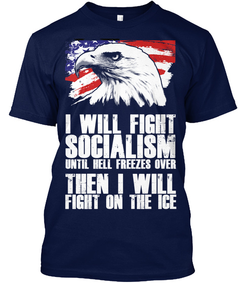 I Will Fight Socialism Until Hell Freezes Over Then I Will Fight On The Ice Navy T-Shirt Front