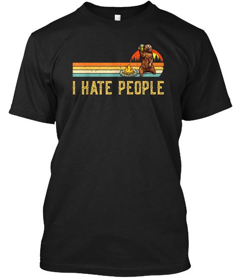Bear Camping Shirt I Hate People Bear Dr Black T-Shirt Front