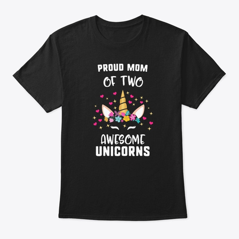 Proud Mom Of Two Awesome Unicorns Black T-Shirt Front