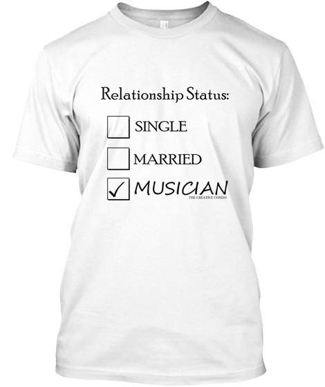 Relationship Status Single Married Musician White T-Shirt Front