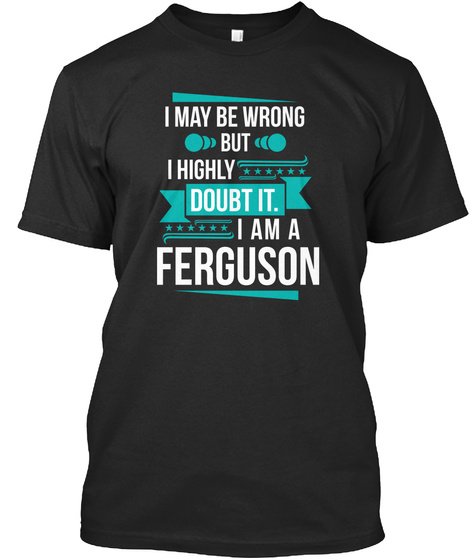 I May Be Wrong But I Highly Doubt It. I Am A Ferguson Black T-Shirt Front