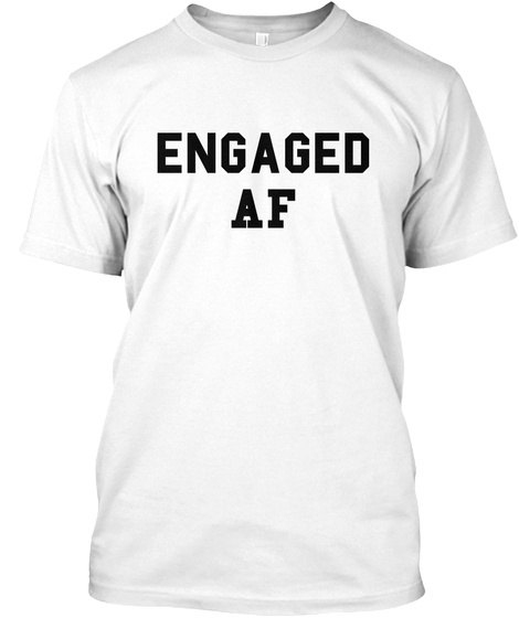 Engaged Af White T-Shirt Front
