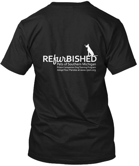 Refurbished Pets Of Southern Michigan Prison Companion Dog Training Program Adopt Your Parolee At Www.Rpsm.Org Black T-Shirt Back