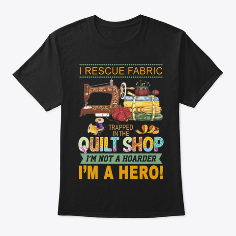 Rescue Fabric   Funny Quilting T Shirt Black T-Shirt Front