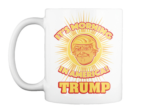 Trump Morning In America Mug White T-Shirt Front