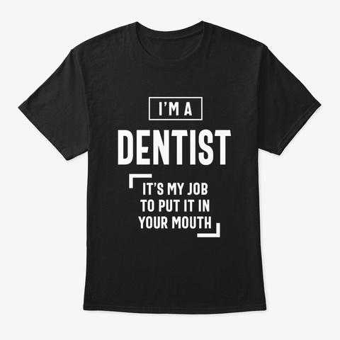 Dentist Job Title Men Women Gift Black T-Shirt Front