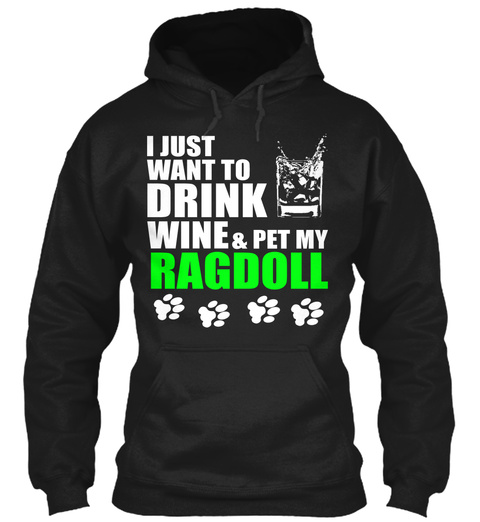 I Just Want To Drink Wine & Pet My Ragdoll Black T-Shirt Front