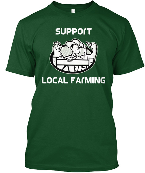 Support Local Farming Forest Green  T-Shirt Front
