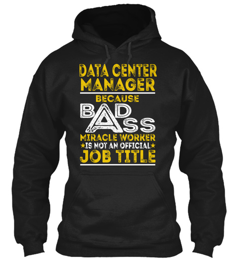 Data Center Manager Because Bad Ass Miracle Worker Is Not An Official Job Title Black T-Shirt Front