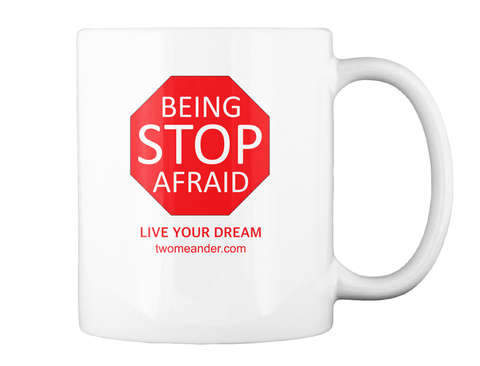Stop Being Afraid: Live Your Dream Mug White Mug Back
