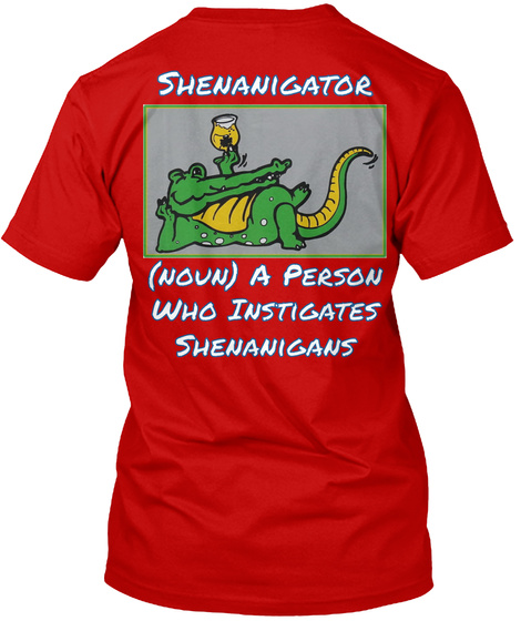 Shenanigator (Noun) A Person Who Instigates Shenanigans Classic Red T-Shirt Back