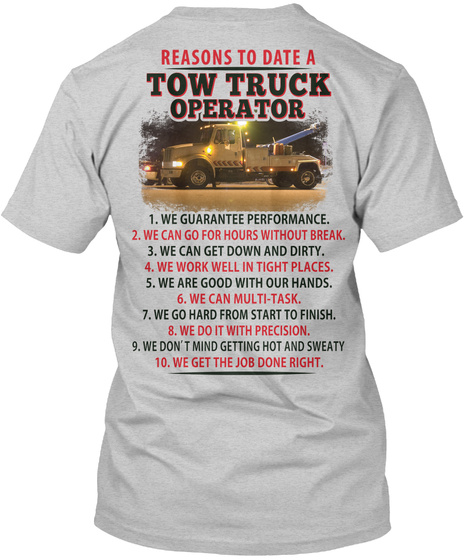 Reasons To Date A Tow Truck Operator We Guarantee Performance We Can Go For Hours Without Break We Can Get Down And... Light Steel T-Shirt Back