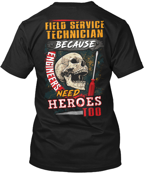 Field Service Technician Because Engineers Need Heroes Too Black T-Shirt Back